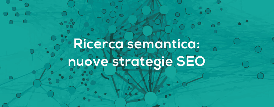 Ricerca semantica: strategie SEO